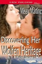 Discovering Her Wolfen Heritage ebook by Missy Martine