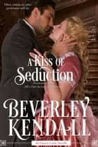 A Kiss of Seduction ebook by Beverley Kendall