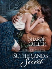Sutherland's Secret - A Highland Pride Novel ebook by Sharon Cullen