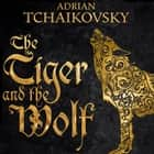 The Tiger and the Wolf audiobook by Adrian Tchaikovsky