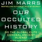 Our Occulted History - Do the Global Elite Conceal Ancient Aliens? audiobook by Jim Marrs