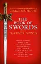 The Book of Swords ebook by Gardner Dozois