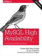 MySQL High Availability - Tools for Building Robust Data Centers ebook by Charles Bell, Mats Kindahl, Lars Thalmann