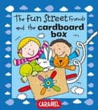 The Fun Street Friends and the Cardboard Box - Kids Books eBook by Simon Abbott, Fun Street Friends