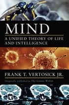 Mind - A Unified Theory of Life and Intelligence ebook by Frank T. Vertosick Jr.