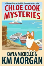 Chloe Cook Mysteries ebook by K.M. Morgan, Kayla Michelle