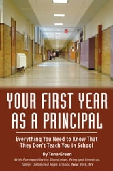 Your First Year As A Principal: Everything You Need To Know that They Don't Teach You In School ebook by Green, Tena