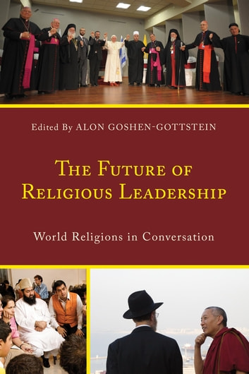 The Future of Religious Leadership - World Religions in Conversation ebook by Awet Andemicael,Balwant Singh Dhillon,Timothy Gianotti,Alon Goshen-Gottstein,Peta Jones Pellach,Anantanand Rambachan,Maria Reis Habito,Meir Sendor,Miroslav Volf