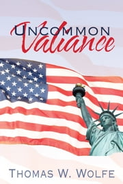 Uncommon Valiance ebook by Thomas W. Wolfe