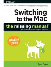 Switching to the Mac: The Missing Manual, El Capitan Edition ebook by David Pogue