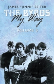 "The Byrds - My Way - Volume 5 ebook by James ""Jimmi"" Seiter,Samantha Seiter"
