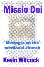 Missio Dei: Messages on the missional church ebook by Kevin Wilcock