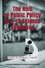 The Role of Public Policy in K-12 Science Education ebook by Deboer, George E.