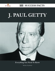 J. Paul Getty 144 Success Facts - Everything you need to know about J. Paul Getty ebook by Rodney Kaufman
