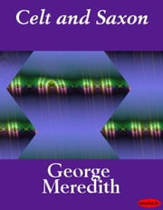 Celt and Saxon ebook by George Meredith