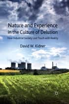Nature and Experience in the Culture of Delusion ebook by D. Kidner