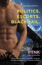 Politics. Escorts. Blackmail. ebook by Pynk