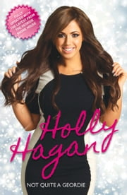 Holly Hagan - Not Quite A Geordie ebook by Holly Hagan
