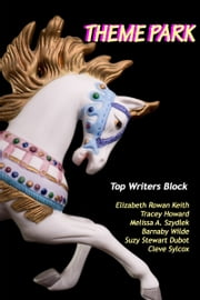 Theme Park ebook by Top Writers Block,Cleve Sylcox,Barnaby Wilde,Suzy Stewart Dubot,Tracey Howard,Melissa Szydlek,Elizabeth Rowan Keith