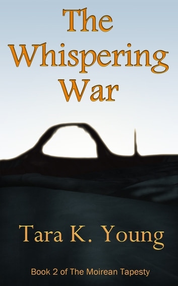 The Whispering War, Book 2 of the Moirean Tapestry ebook by Tara K. Young
