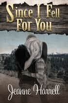 Since I Fell for You eBook by Jeanne Harrell