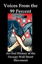 Voices From the 99 Percent: An Oral History of the Occupy Wall Street Movement ebook by Lenny Flank