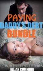 Paying Daddy's Debt Bundle - A Man of the House Collection ebook by Jillian Cumming