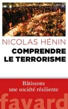 Comprendre le terrorisme eBook by Nicolas Hénin