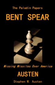 Bent Spear: Missing Missiles Over America ebook by Stephen Austen