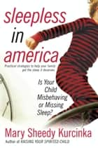 Sleepless in America - Is Your Child Misbehaving...or Missing Sleep? ebook by Mary Sheedy Kurcinka
