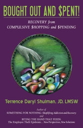 Bought Out and Spent! Recovery from Compulsive Shopping & Spending ebook by Shulman, Terrence Daryl