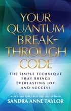 Your Quantum Breakthrough Code ebook by Sandra Anne Taylor