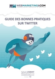 Guide des Bonnes Pratiques sur Twitter ebook by Kobo.Web.Store.Products.Fields.ContributorFieldViewModel