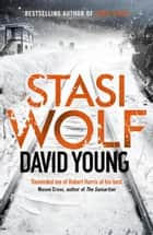 Stasi Wolf - A Gripping New Thriller for Fans of Child 44 eBook by David Young