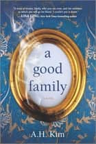 A Good Family - A Novel ebook by A.H. Kim
