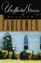 Uncollected Stories of William Faulkner ebook by William Faulkner