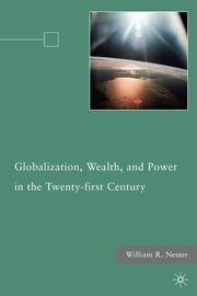 Globalization, Wealth, and Power in the Twenty-first Century ebook by William R. Nester