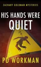 His Hands were Quiet ebook by P.D. Workman