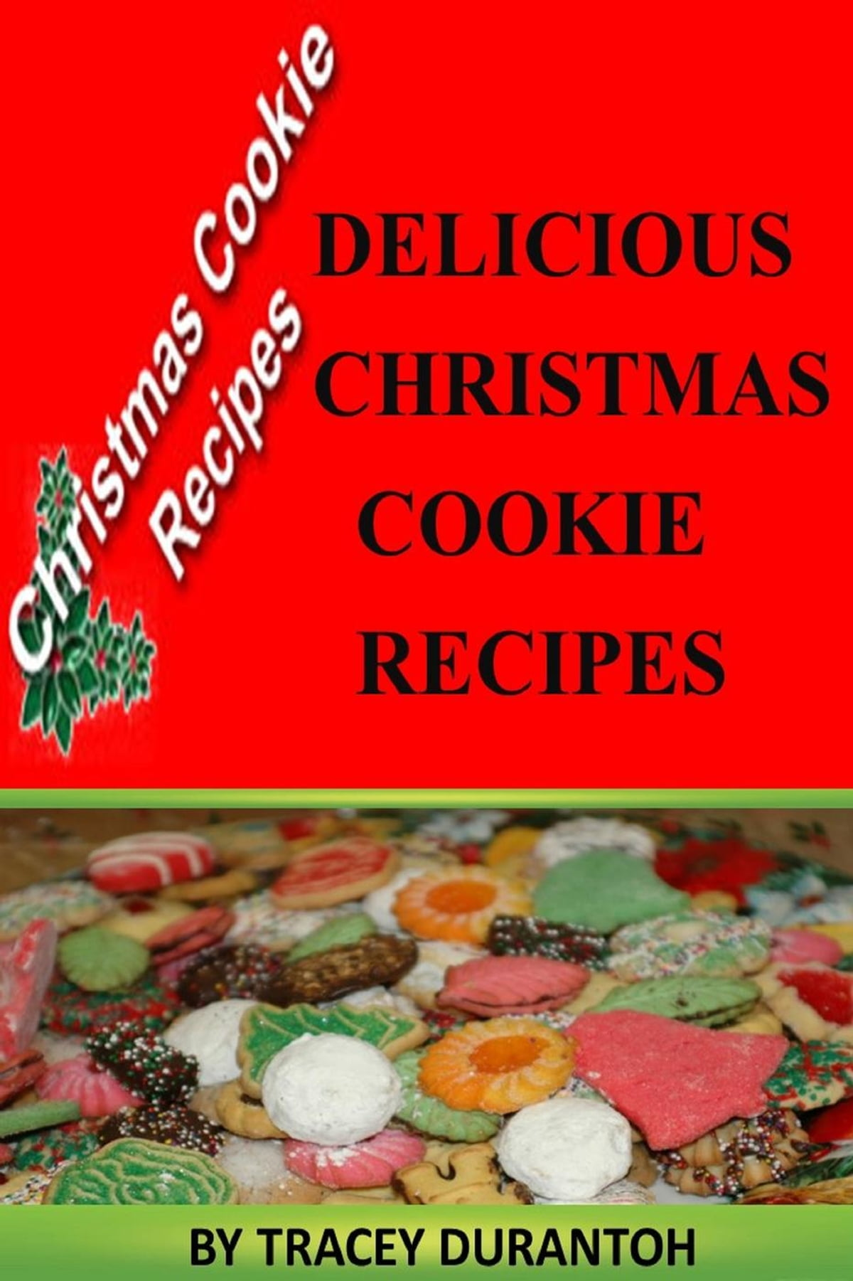 Christmas Cookies Recipes Delicious Holiday Sweet Treats Ebook By Tracey Durantoh Rakuten Kobo