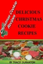 Christmas Cookies Recipes: Delicious Holiday Sweet Treats eBook by TRACEY DURANTOH