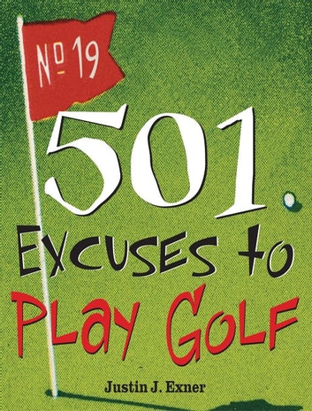 501 Excuses to Play Golf ebook by Justin Exner