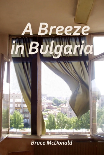 A Breeze in Bulgaria ebook by Bruce McDonald