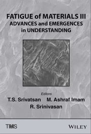 Fatigue of Materials III - Advances and Emergences in Understanding ebook by T. S. Srivatsan,M. Ashraf Imam,Raghavan Srinivasan
