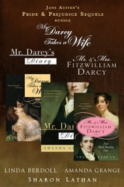 Jane Austen's Pride & Prejudice Sequel Bundle: 3 Reader Favorites - Mr. Darcy Takes a Wife by Linda Berdoll; Mr. Darcy's Diary by Amanda Grange; and Mr. & Mrs. Fitzwilliam Darcy: Two Shall Become One bySharon Lathan ebook by Linda Berdoll,Amanda Grange,Sharon Lathan