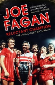 Joe Fagan: Reluctant Champion - The Authorised Biography ebook by Andrew Fagan,Mark Platt