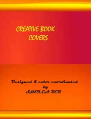CREATIVE BOOK COVERS - Designed & color coordinated by Sheila Ber. ebook by SHEILA BER