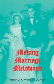 Making Marriage Melodious ebook by Waite, Th.D, Ph.D., Pastor D. A.