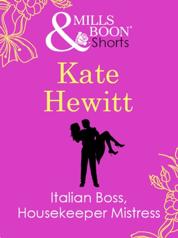 Italian Boss, Housekeeper Mistress (Mills & Boon Short Stories) ebook by Kate Hewitt