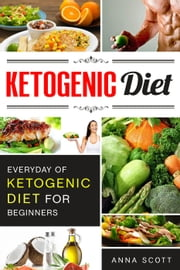 Ketogenic Diet : Everyday of Ketogenic Diet for Beginners - Ketogenic Diet Recipes, #12 ebook by Anna Scott