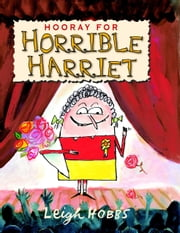 Hooray for Horrible Harriet ebook by Leigh Hobbs